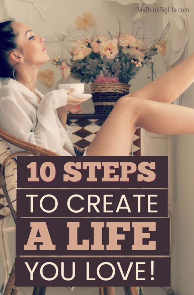 To make the most of your life; you have to create a life YOU love. Here are 10 ways to build a wonderful life and start living a life you love.