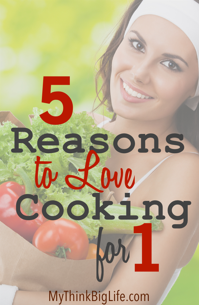 Here are five great reasons to LOVE cooking for one!