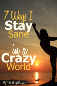When you stay sane in a crazy world, you handle all situations better, improve your health and fitness, and maintain healthy relationships.