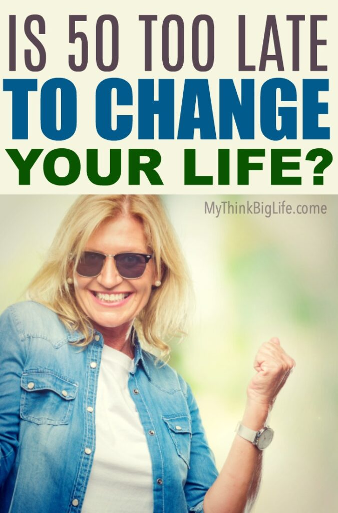 Is 50 too late to change your life? No way! Age 50 and beyond is the perfect time to change and create a life you love. Get started today!