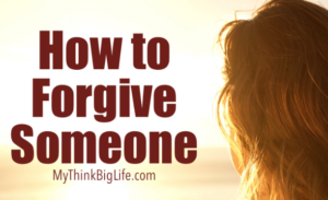 Hot to forgive someone | mythinkbiglife.com