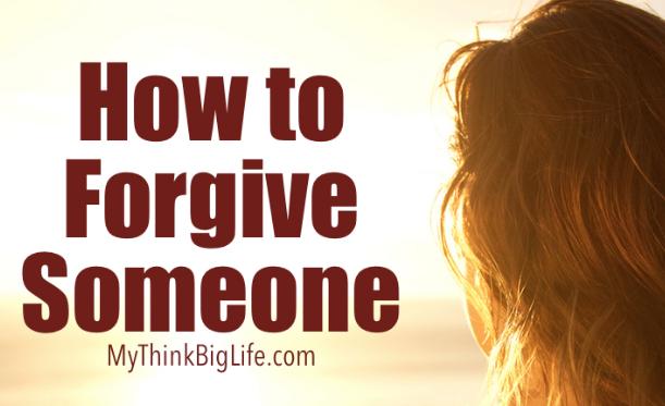 Hot to forgive someone | mythinkbiglife.com