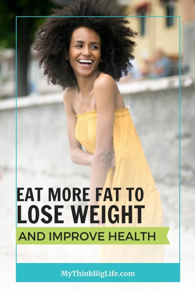 Eat More Fat to Lose Weight and Improve Health