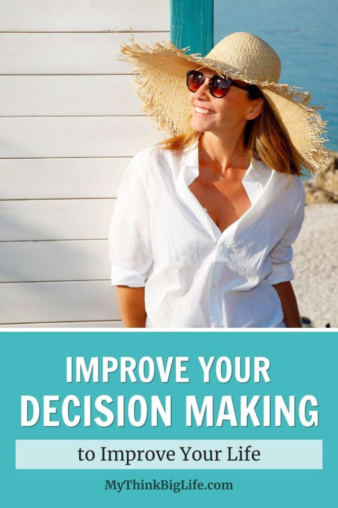 Improve Your Decision Making to Improve Your Life