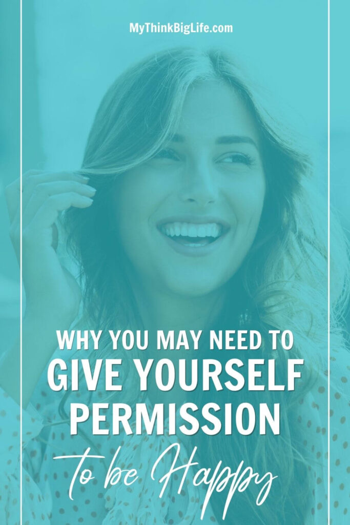 Why You May Need to Give Yourself Permission to be Happy
